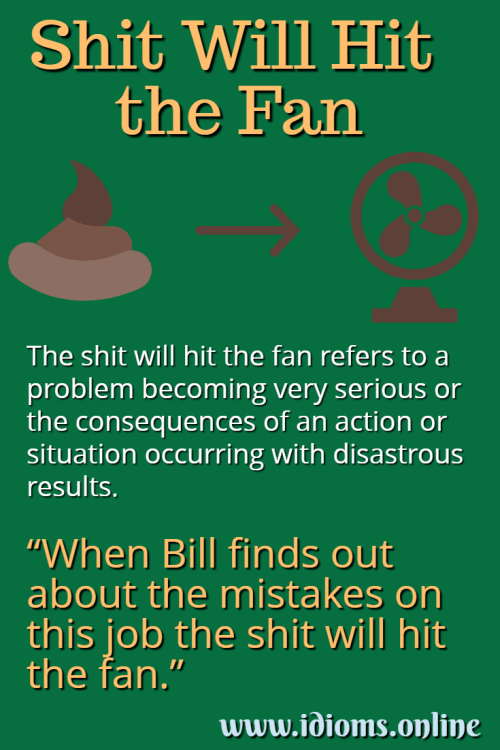 Shit will hit the fan idiom meaning See the full meaning of