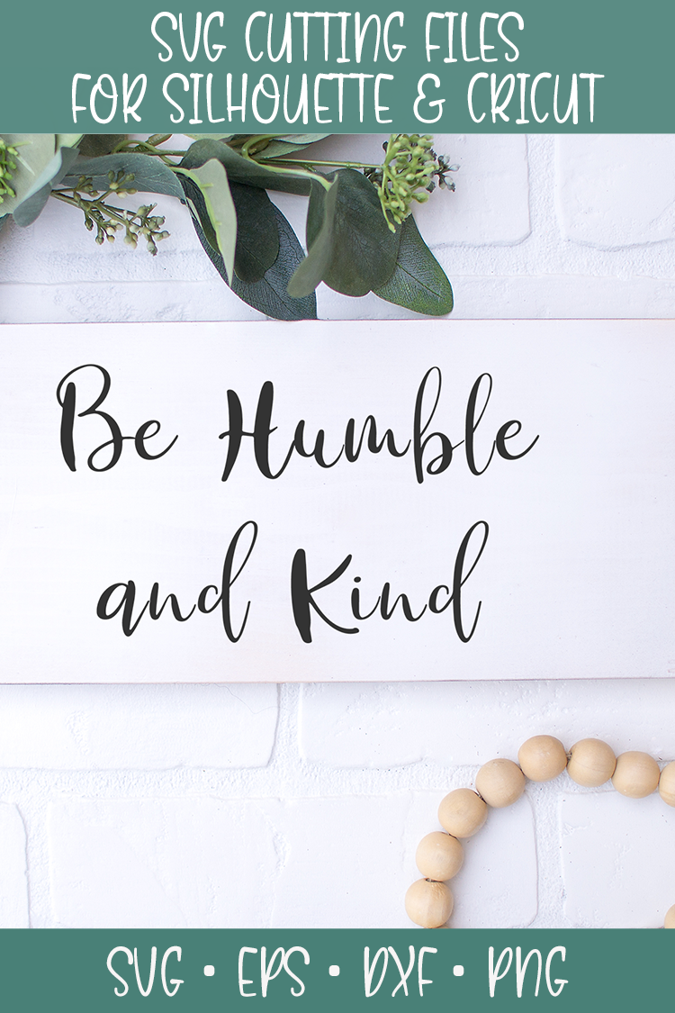 Be Humble and Kind SVG File in 2020 Design crafts, Svg
