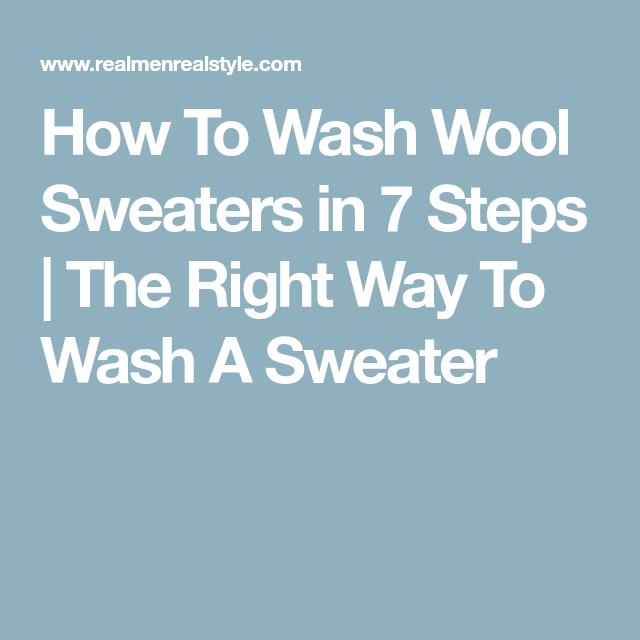 How To Wash Wool Sweaters In 7 Steps The Right Way To Wash A Sweater Wool Sweaters Wool Sweaters