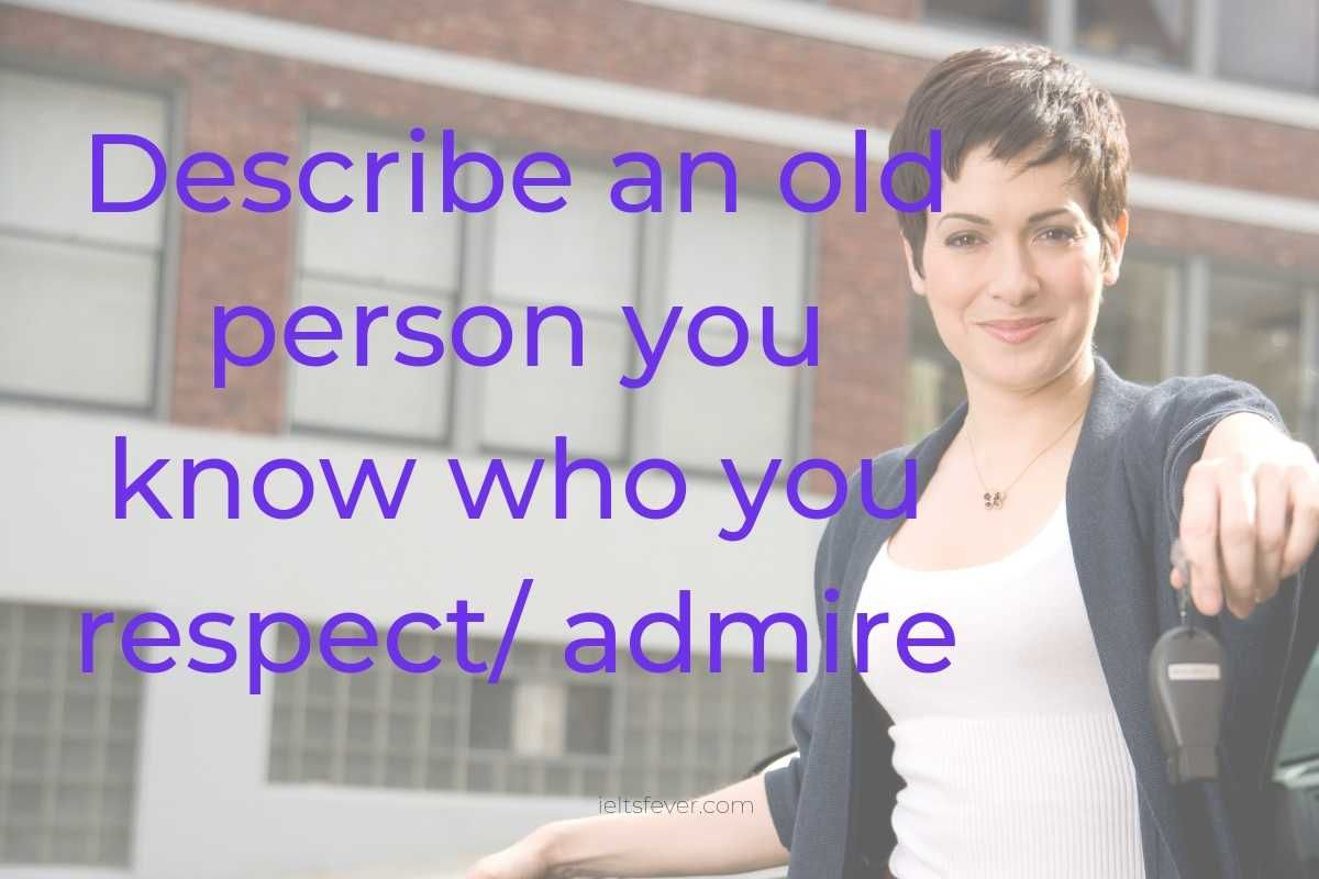 Describe An Old Person You Know Who You Respect Admire Old