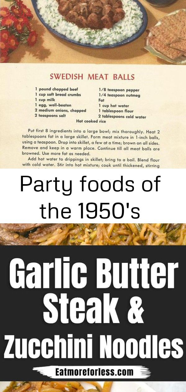 Party foods of the 1950s 1950sswedishmeatballsrecipe Garlic Butter Steak with Zucchini Noodles is about to become your favorite lowcarb easy melt in your mouth dinner rec...
