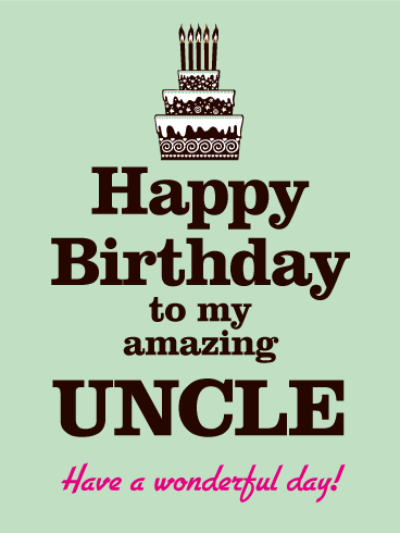 Have A Wonderful Day Happy Birthday Card For Uncle Three Tiered Cake Topped With Bright Candles Will Make Your Uncles Face Light Up As He Celebrates