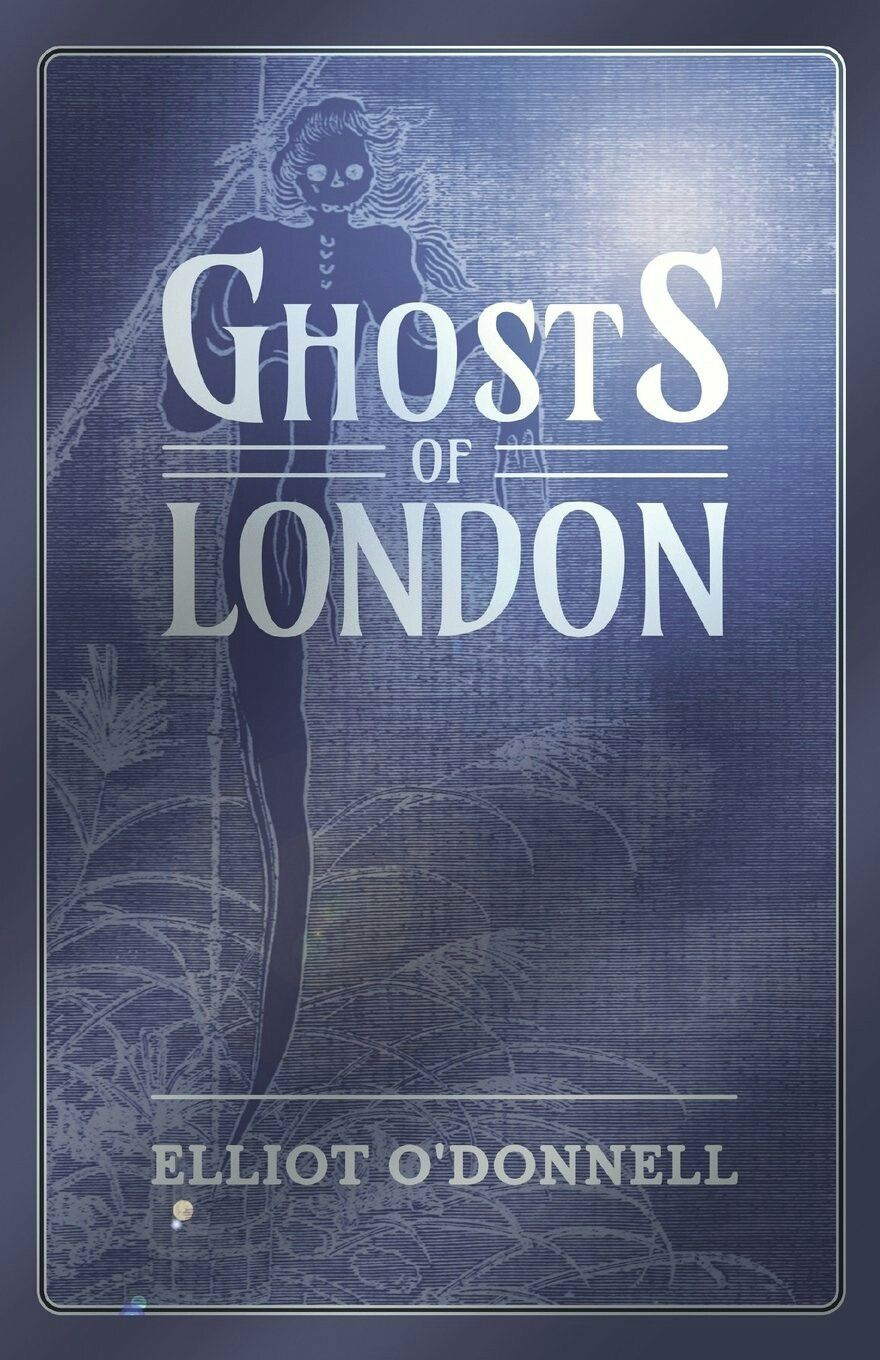 """""""Ghosts Of London""""  ***  Elliott O'Donnell  (1932)"""