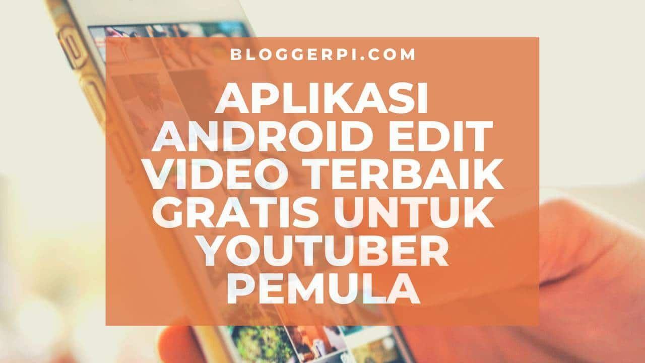 Aplikasi Edit Video Gratis Untuk Android