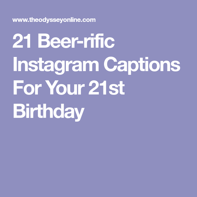 21 Beer Rific Instagram Captions For Your 21st Birthday 21st Birthday Captions 21st Birthday Quotes Birthday Captions