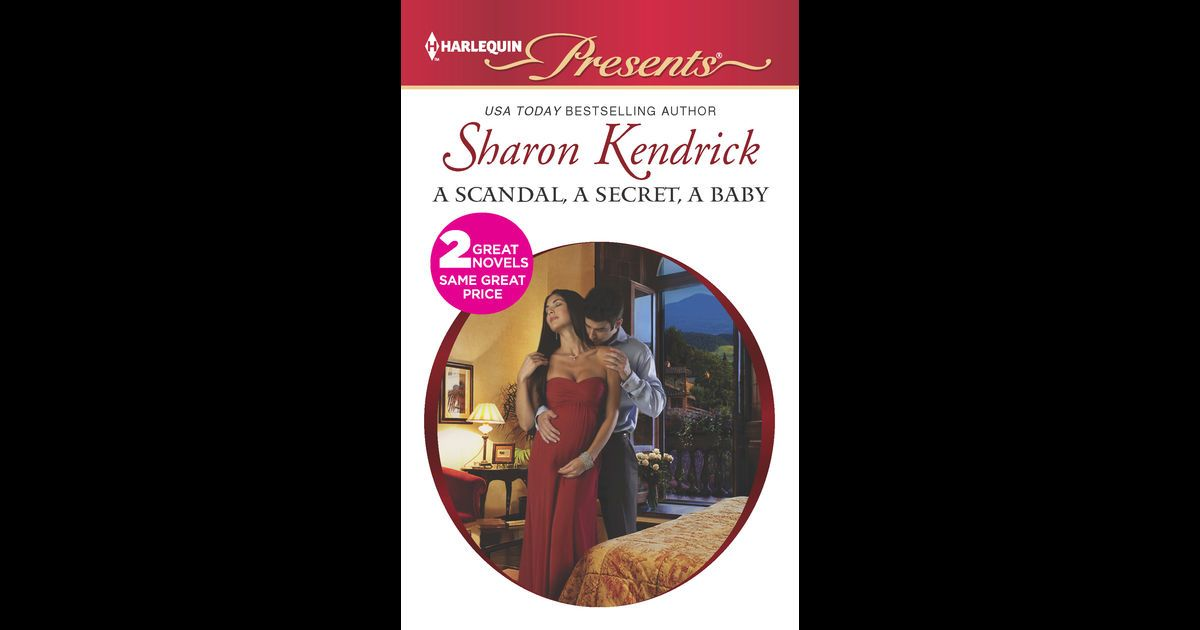 A Scandal, a Secret, a Baby by Sharon Kendrick on iBooks