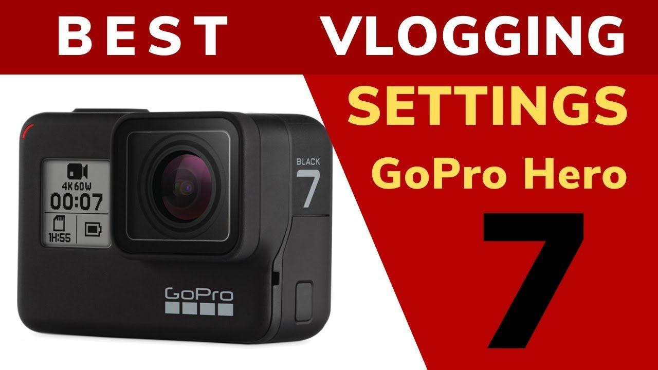 Best GoPro Hero 7 Black Settings For Vlogging in 2020