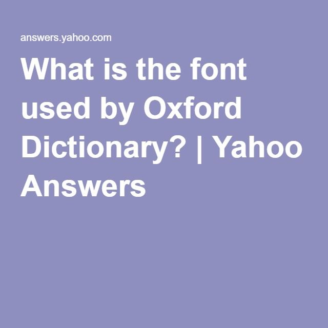 What Is The Font Used By Oxford Dictionary Yahoo Answers