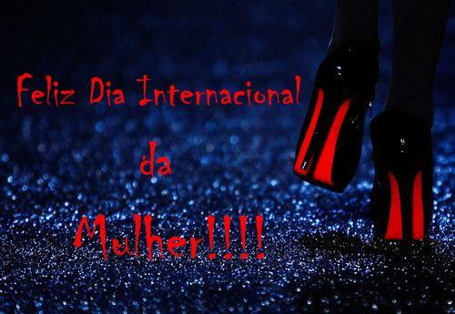 Feilz Dia Internacional da Mulher!!!!