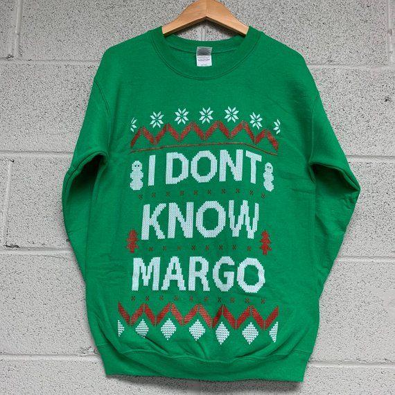 I Don T Know Margo Christmas Sweatshirt Green Sweatshirts