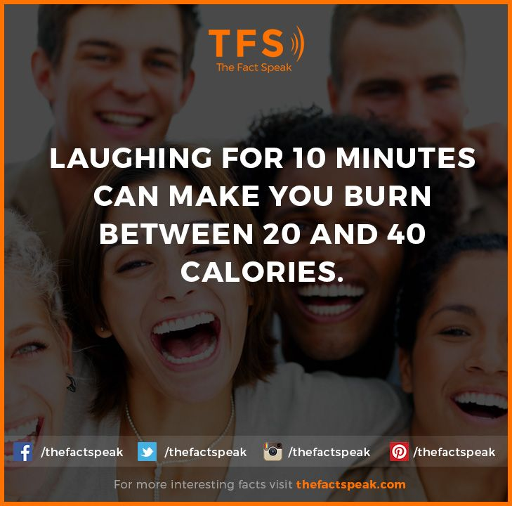 Laughing for 10 minutes can make you burn between 20 and 40 Calories. #Laughing #Burn #Calories #Thefactspeak