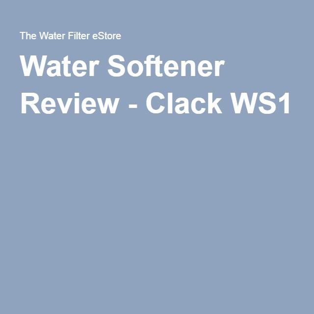 Water Softener Review Clack WS1 Water and Products