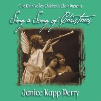 Songbook - Sing a Song of Christmas - Janice Kapp Perry  A joyous addition for the Christmas season, this musical cantata was written by Janice Kapp Perry in 1987 for the Utah Valley Children's Choir. Originally released on cassette, then out of stock for several years, Prime Recordings is excited to have the original Utah Valley Children's Choir recording now available.