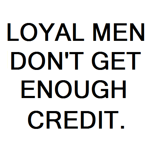 Shout out to all the loyal men out there THANK YOU - Loyal men don't get enough credit. - real men are loyal
