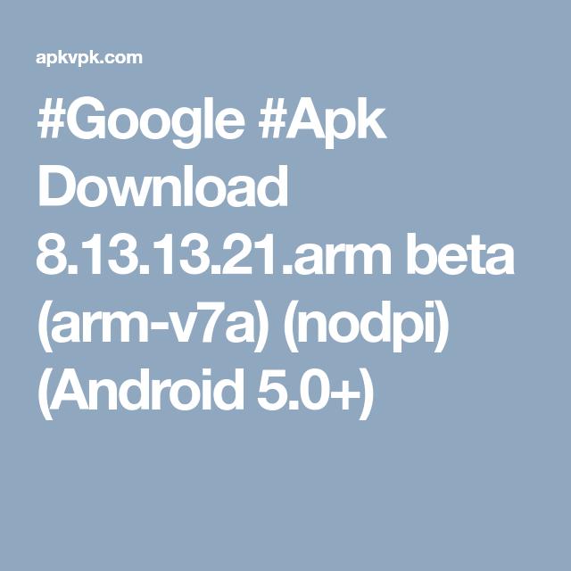 Google #Apk Download 8 13 13 21 arm beta (arm-v7a) (nodpi
