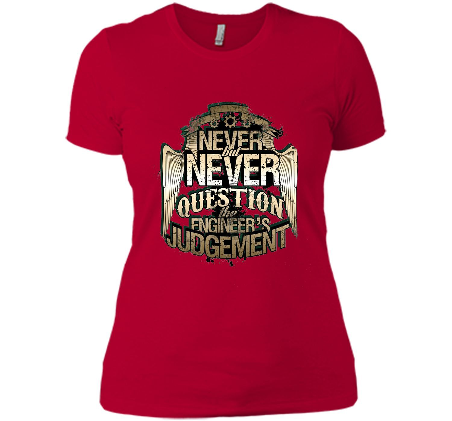 Never Question The Engineer's Judgement T-Shirt