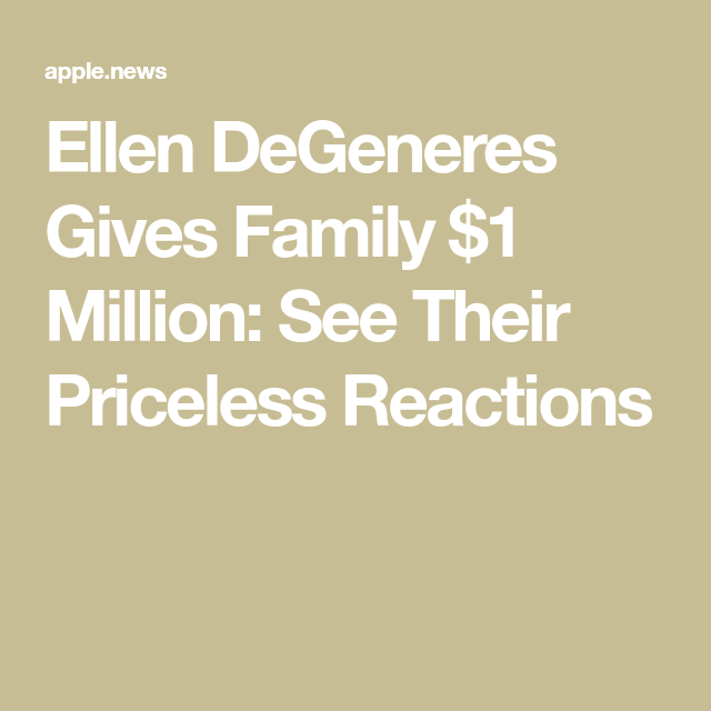 Ellen Degeneres Gives Family 1 Million See Their