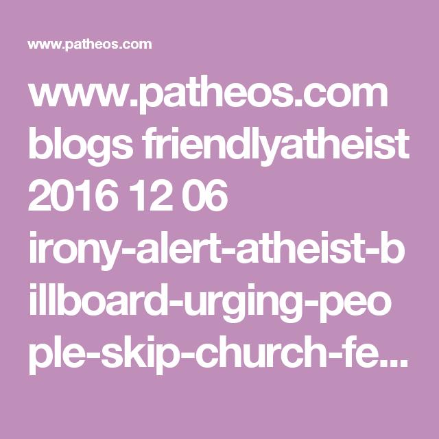 www.patheos.com blogs friendlyatheist 2016 12 06 irony-alert-atheist-billboard-urging-people-skip-church-features-two-devout-christians