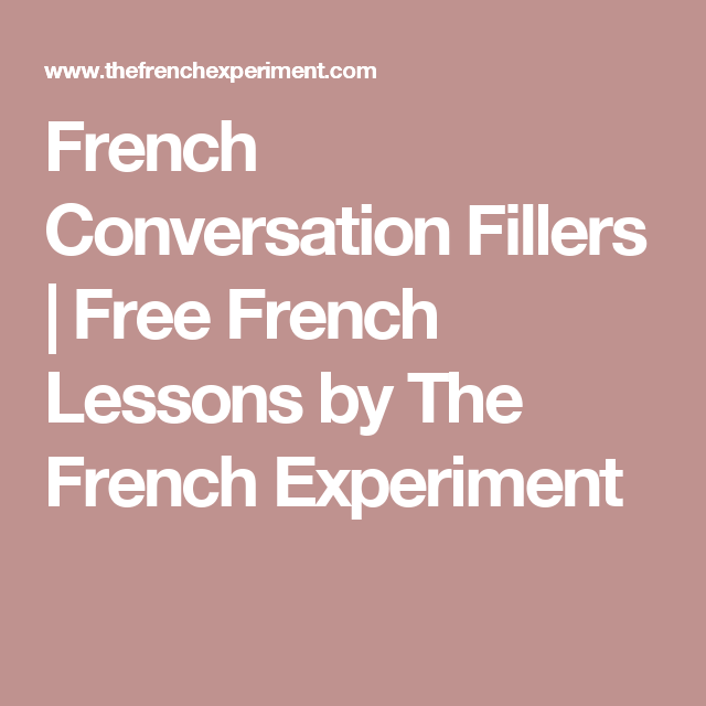 Every Language Has It S Little Fillers Learn How To Say Well In French With This Free Lesson For Beginners