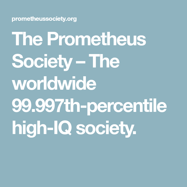 The Prometheus Society – The worldwide 99 997th-percentile high-IQ