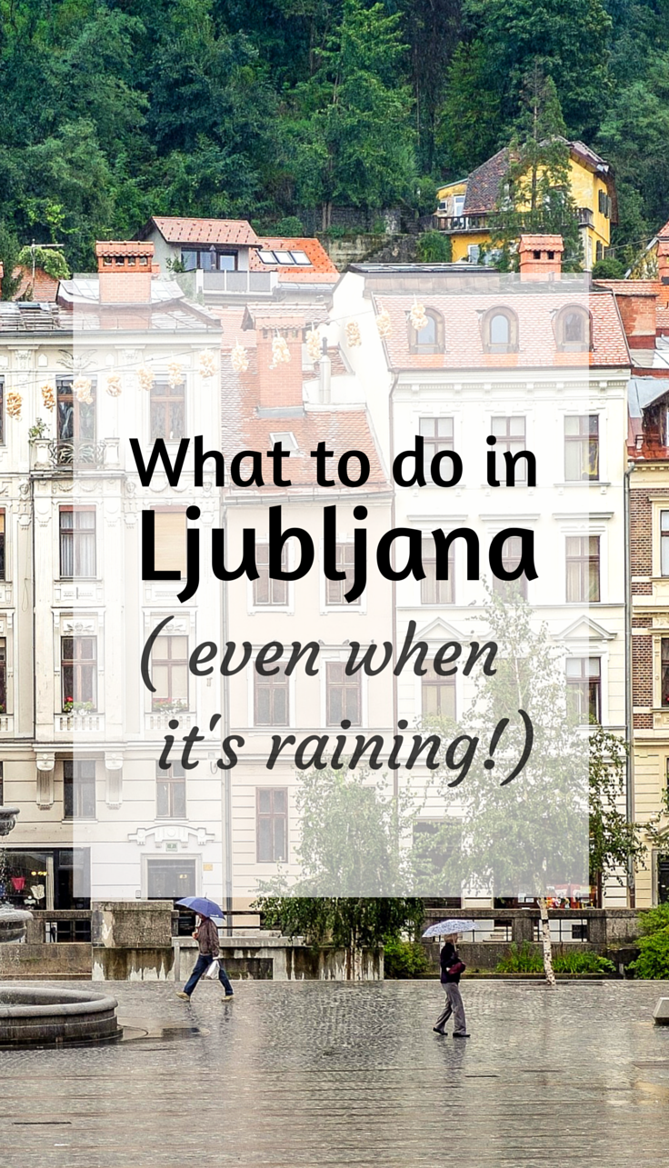 In This Post We Give You Some Friendly Tips On What To Do In Ljubljana In Slovenia Even In The Rain Where T Slovenia Travel Ljubljana Eastern Europe Travel