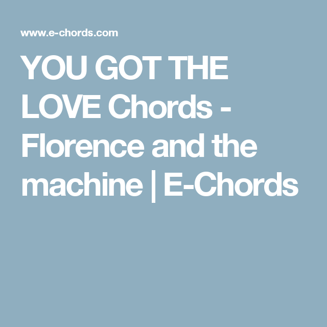YOU GOT THE LOVE Chords - Florence and the machine | E-Chords ...