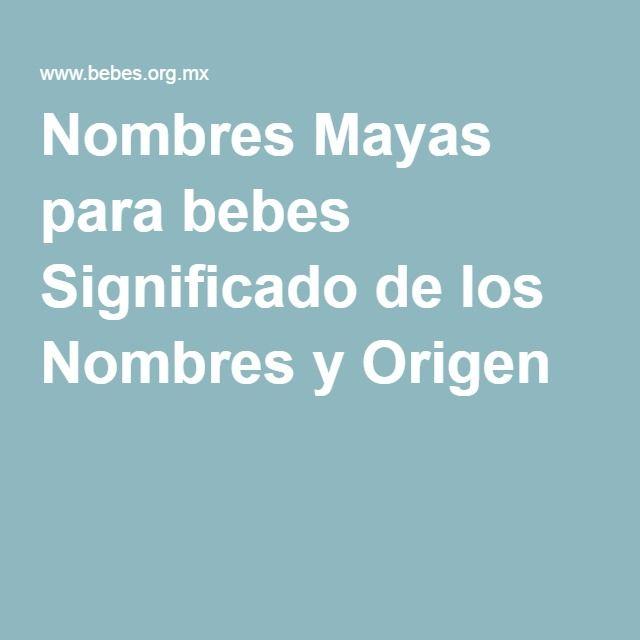 Nombres Mayas para bebes Significado de los Nombres y Origen | ser ...
