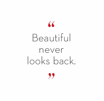 """beautiful never looks back""  elizabeth arden quote"
