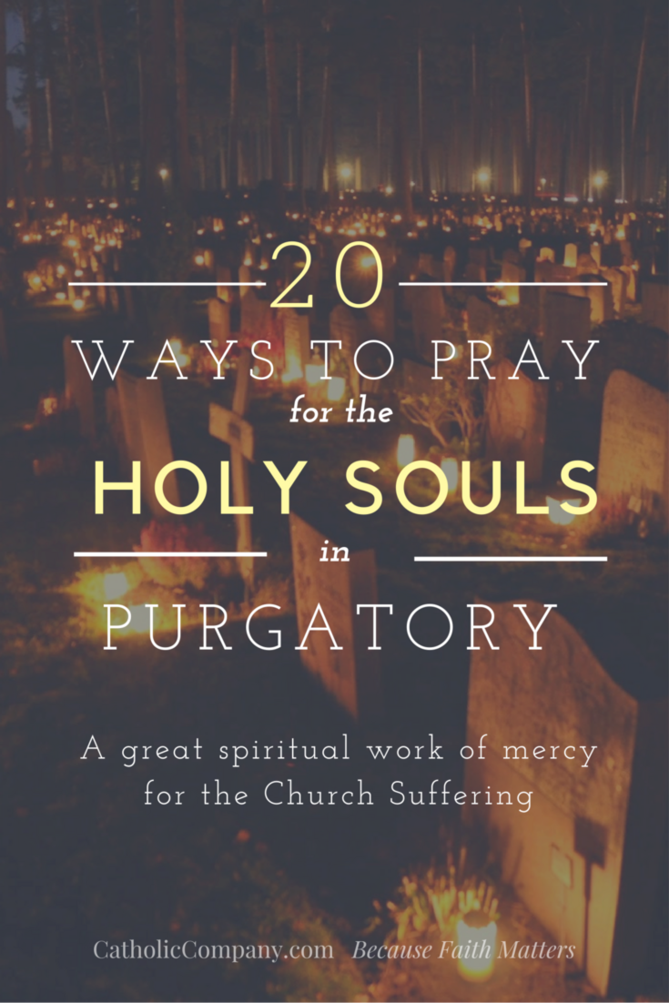 20 Ways to Pray for the Holy Souls in Purgatory Faith