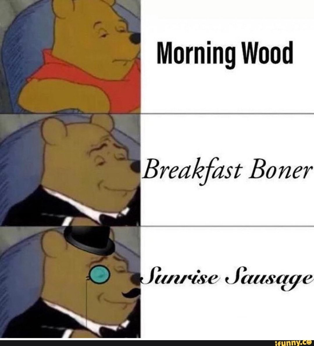 Morning Wood Breakfilst Ifunny Stupid Funny Memes Winnie The Pooh Memes Funny Relatable Memes