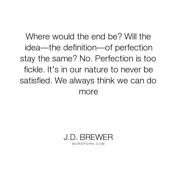 Marvelous ... Definition, The End, Perfectionism, Human Flaws, Quotes About Life,  Vagabond, Fickle, Definition Of Perfection, Doing More,  Human Perfectionism, ...