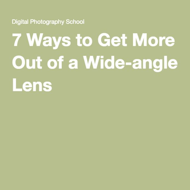 7 Ways to Get More Out of a Wide-angle Lens