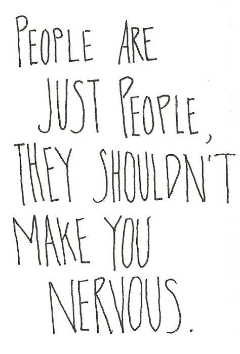 La gente es sólo la gente, ellos no deberían ponerle nervioso.