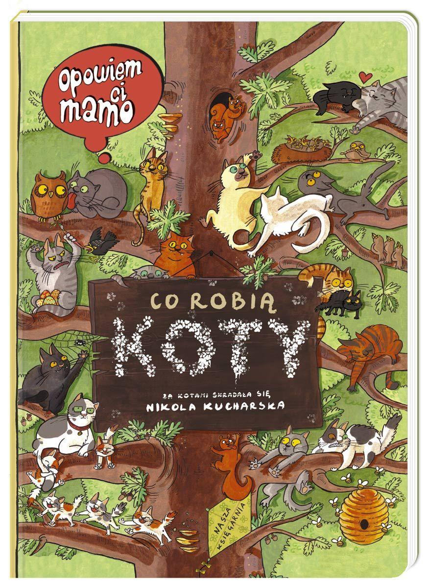 Nikola Kucharska Ilustracje Opowiem Ci Mamo Co Robia Koty Childrens Books Children Illustration Little Girl Gifts
