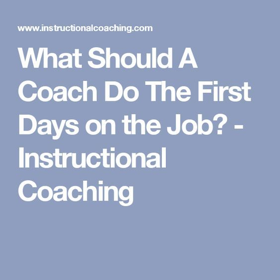 What Should A Coach Do The First Days On The Job Instructional