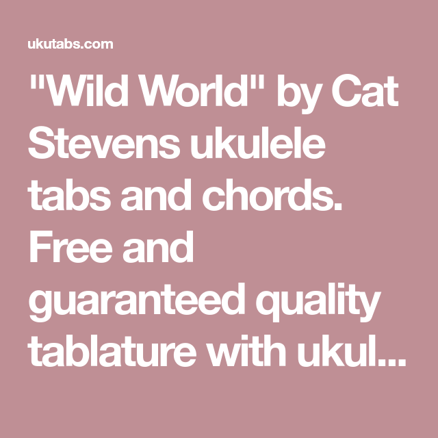 Wild World By Cat Stevens Ukulele Tabs And Chords Free And
