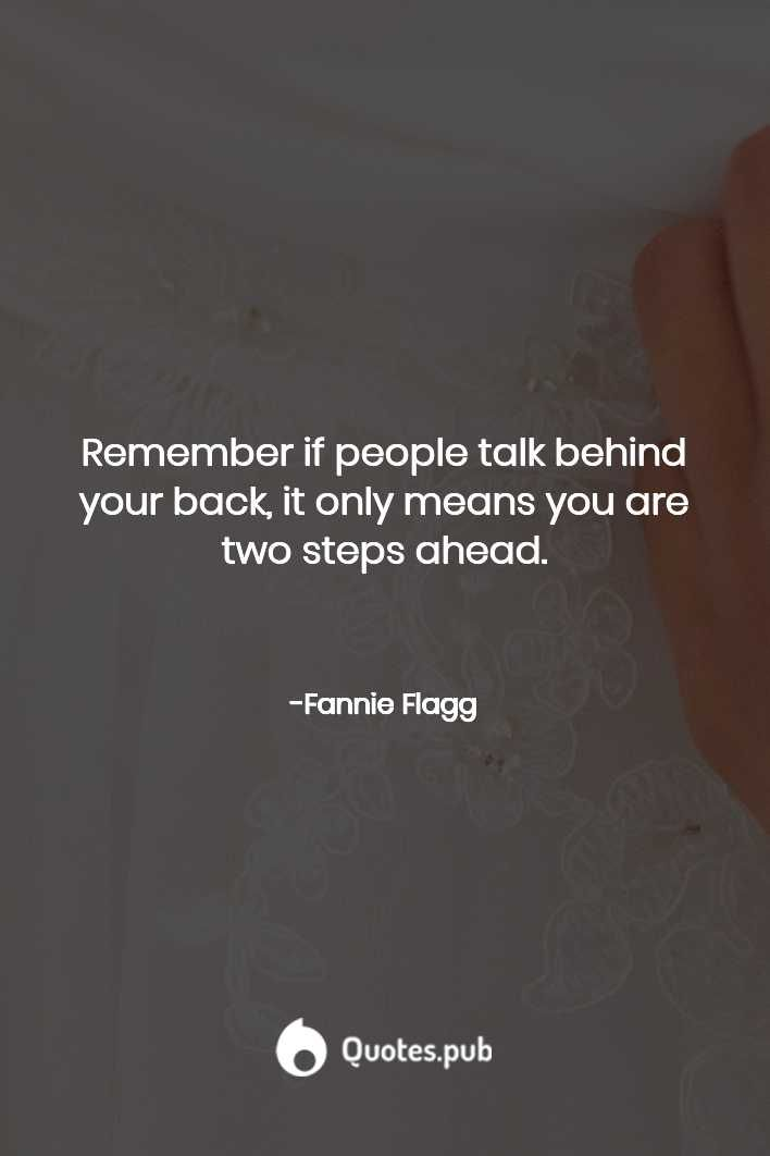 Remember if people talk behind your bac... - Fannie Flagg - Quotes.Pub