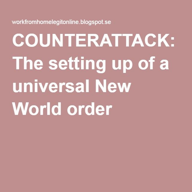 COUNTERATTACK: The setting up of a universal New World order