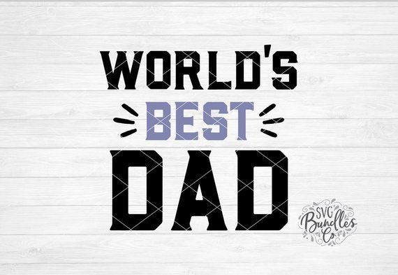 63752c62 Instant SVG/DXF/PNG World's Best Dad svg, dad svg, fathers day svg, cut file,  silhouette, cricut, quote, dxf, gift for dad, dad shirt, dad
