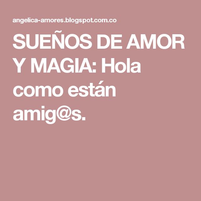 SUEÑOS DE AMOR Y MAGIA: Hola como están amig@s.