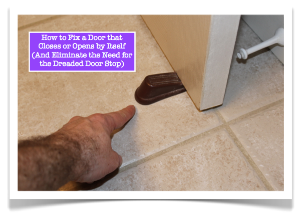 Fix A Door That Closes Or Opens By Itself With Images Fix It Diy Home Repair