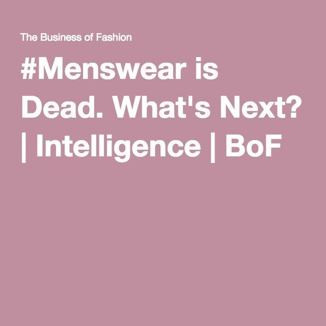 #Menswear is Dead. What's Next? | Intelligence | BoF