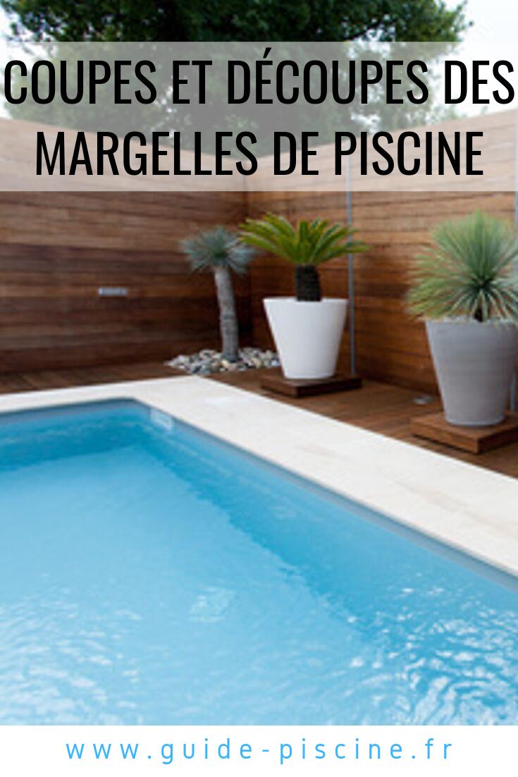 Coupes Et Decoupes Des Margelles D Une Piscine Guide Piscine Fr Margelle Piscine Margelle Piscine