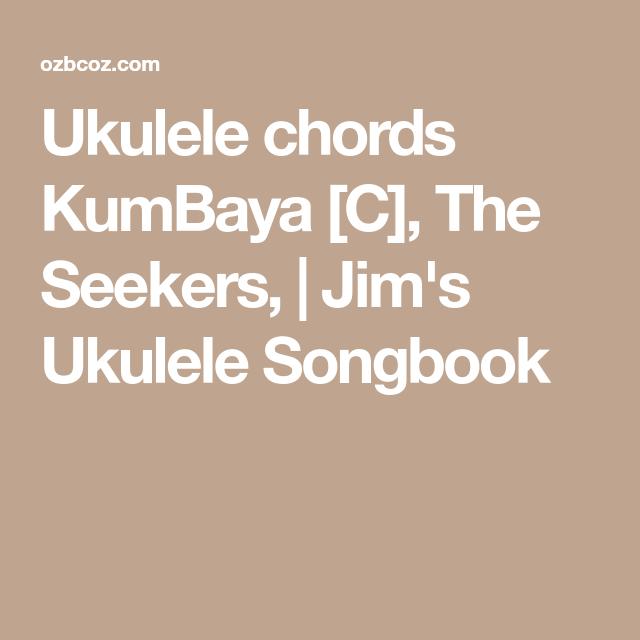 Ukulele Chords Kumbaya C The Seekers Jims Ukulele Songbook