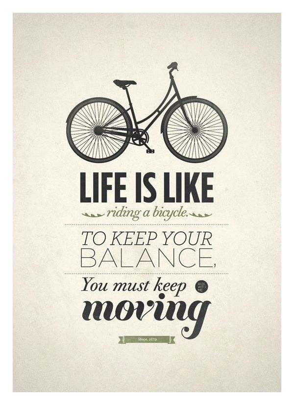 Life is like riding a bicycle. To keep your balance you must keep moving good-life personal-development