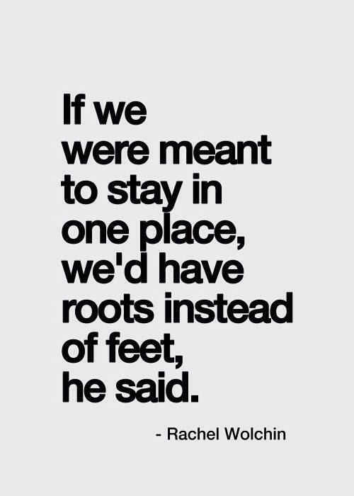 Were Not Meant To Stay In One Place Words Quotes Pinterest