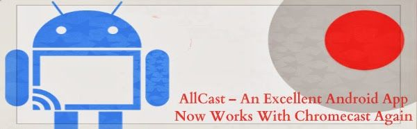 AllCast An Excellent Android App Now Works With
