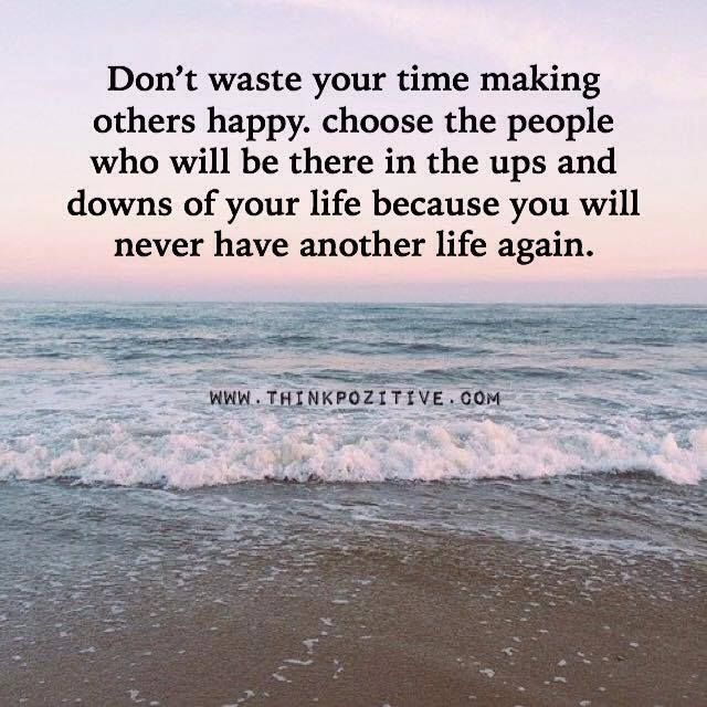 Positive Quotes Dont Waste Your Time Making Others Happy