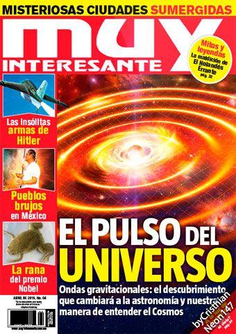 Muy Interesante México - Abril 2016 - El pulso del Universo, ondas gravitacionales