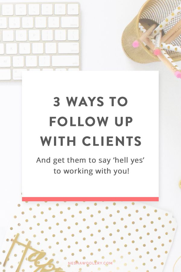 "3 ways to follow up with clients, and get them to say ""hell yes"" to working with you! << Nesha Woolery"